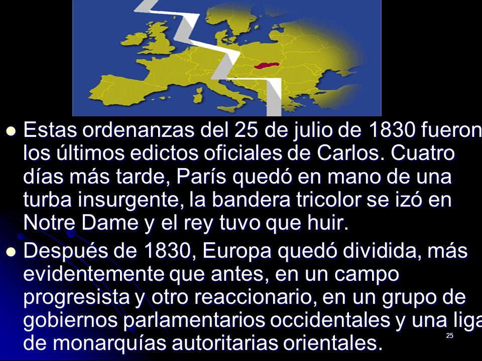 Estas ordenanzas del 25 de julio de 1830 fueron los últimos edictos oficiales de Carlos. Cuatro días más tarde, París quedó en mano de una turba insurgente, la bandera tricolor se izó en Notre Dame y el rey tuvo que huir.