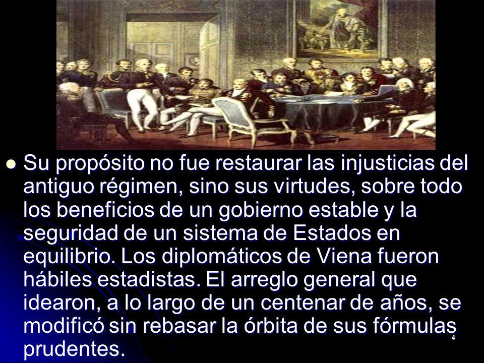 Su propósito no fue restaurar las injusticias del antiguo régimen, sino sus virtudes, sobre todo los beneficios de un gobierno estable y la seguridad de un sistema de Estados en equilibrio.