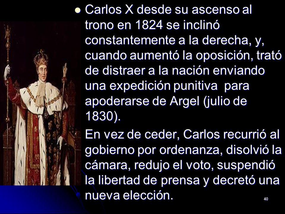 Carlos X desde su ascenso al trono en 1824 se inclinó constantemente a la derecha, y, cuando aumentó la oposición, trató de distraer a la nación enviando una expedición punitiva para apoderarse de Argel (julio de 1830).