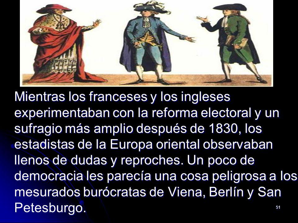 Mientras los franceses y los ingleses experimentaban con la reforma electoral y un sufragio más amplio después de 1830, los estadistas de la Europa oriental observaban llenos de dudas y reproches.