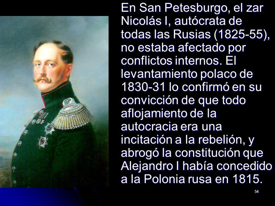 En San Petesburgo, el zar Nicolás I, autócrata de todas las Rusias (1825-55), no estaba afectado por conflictos internos.