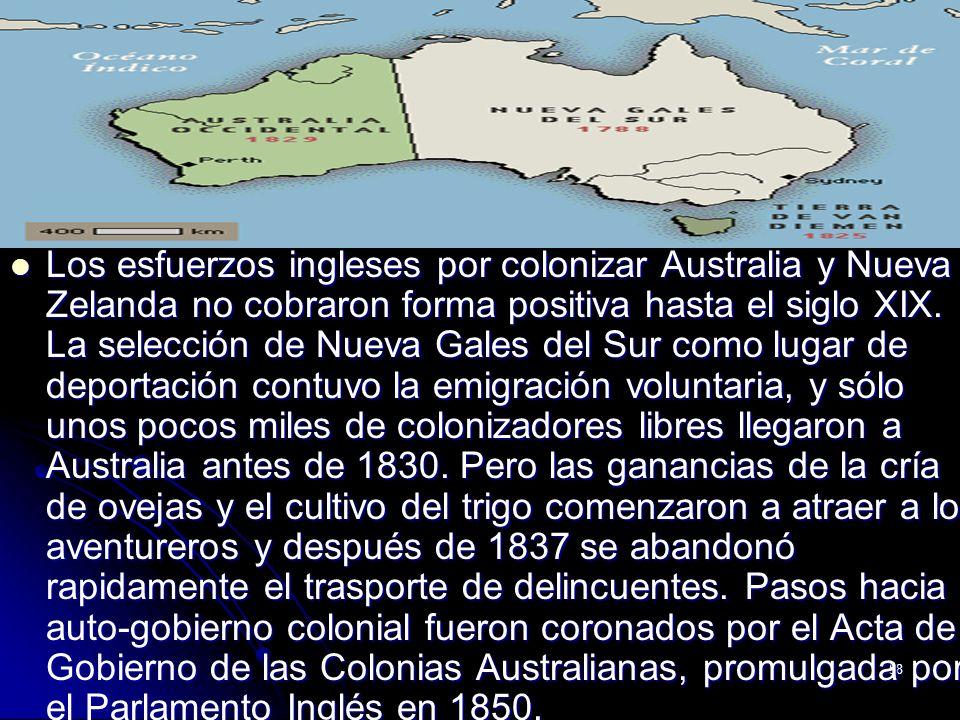 Los esfuerzos ingleses por colonizar Australia y Nueva Zelanda no cobraron forma positiva hasta el siglo XIX.