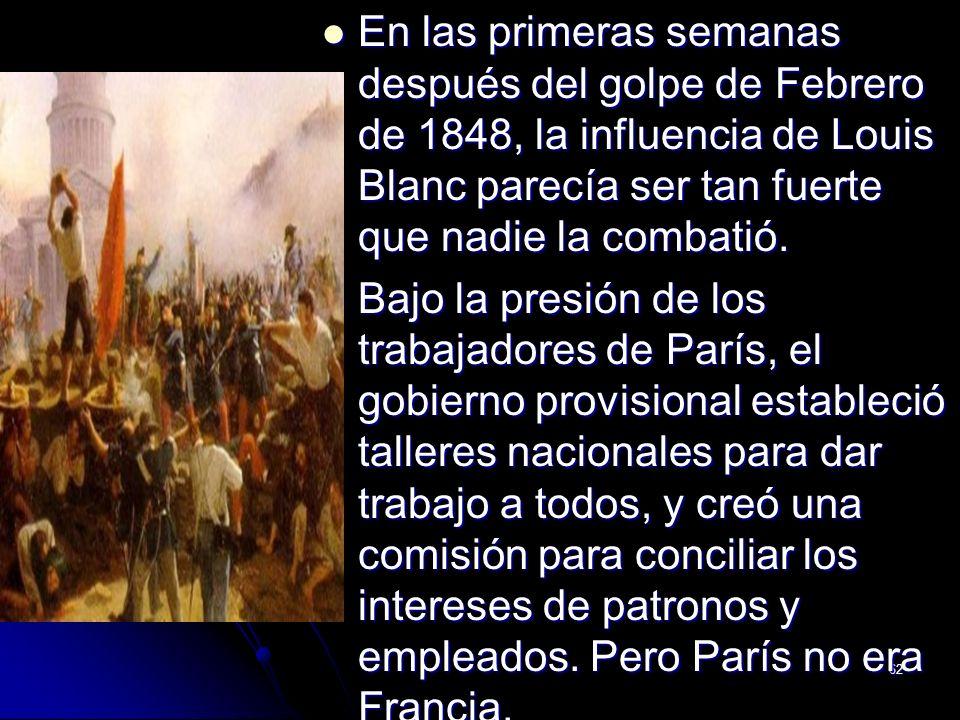 En las primeras semanas después del golpe de Febrero de 1848, la influencia de Louis Blanc parecía ser tan fuerte que nadie la combatió.