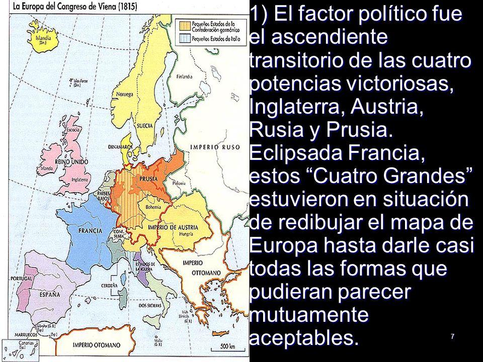1) El factor político fue el ascendiente transitorio de las cuatro potencias victoriosas, Inglaterra, Austria, Rusia y Prusia.