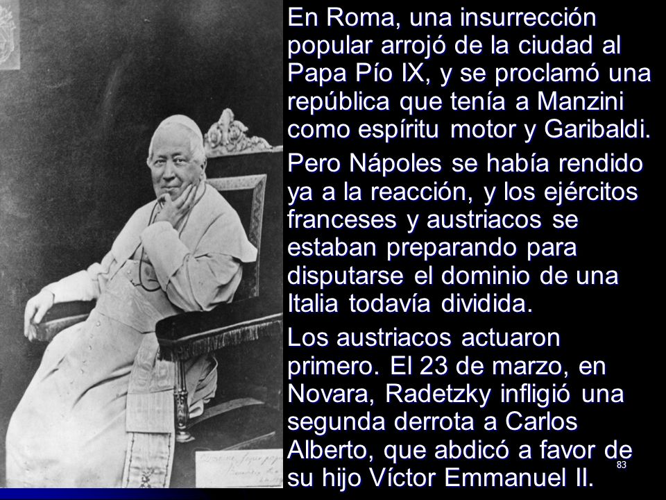 En Roma, una insurrección popular arrojó de la ciudad al Papa Pío IX, y se proclamó una república que tenía a Manzini como espíritu motor y Garibaldi.