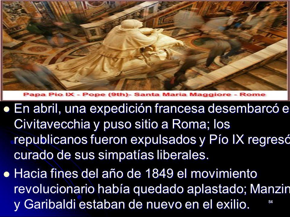 En abril, una expedición francesa desembarcó en Civitavecchia y puso sitio a Roma; los republicanos fueron expulsados y Pío IX regresó, curado de sus simpatías liberales.