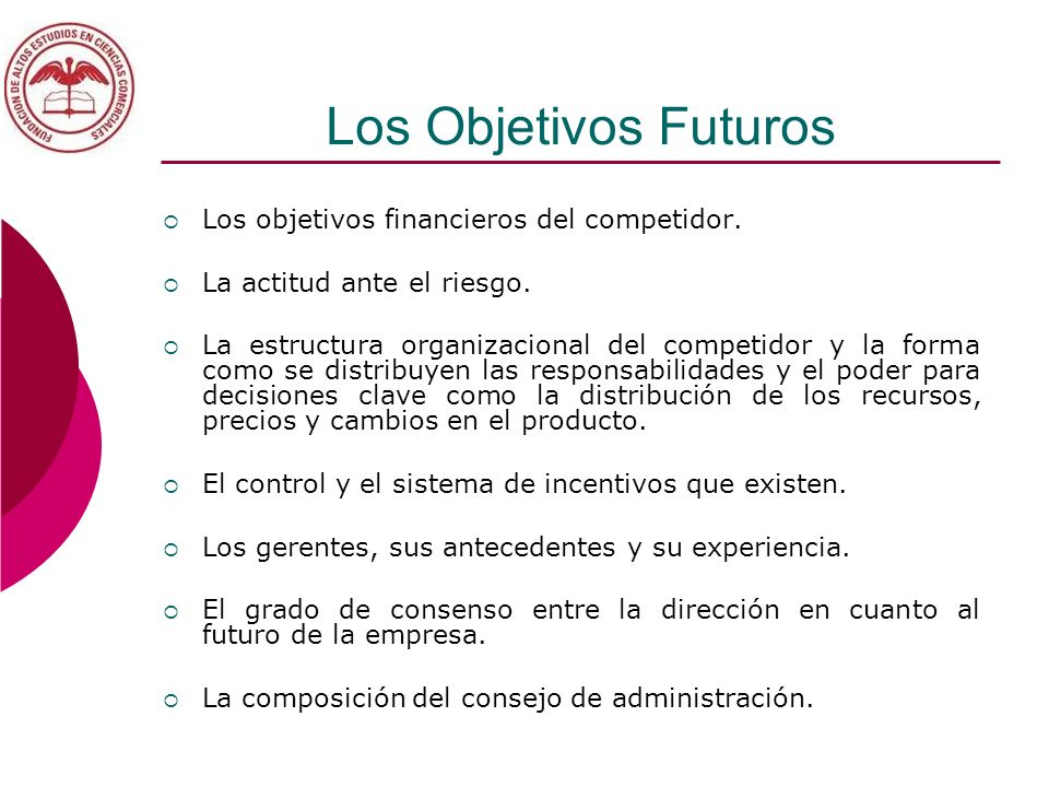Los Objetivos Futuros Los objetivos financieros del competidor.