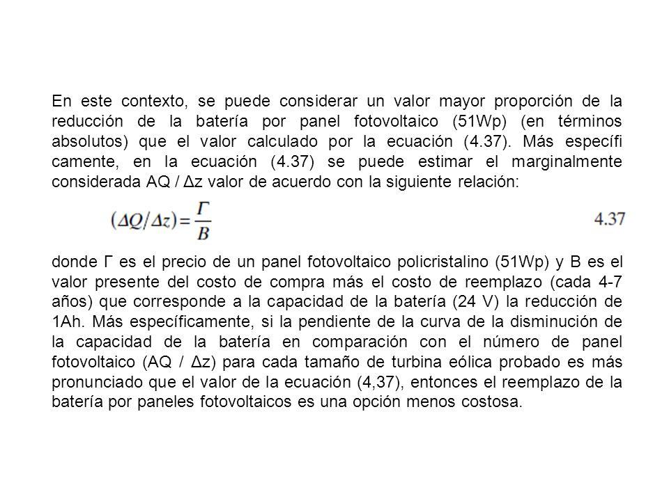 En este contexto, se puede considerar un valor mayor proporción de la reducción de la batería por panel fotovoltaico (51Wp) (en términos absolutos) que el valor calculado por la ecuación (4.37). Más específi camente, en la ecuación (4.37) se puede estimar el marginalmente considerada AQ / Δz valor de acuerdo con la siguiente relación: