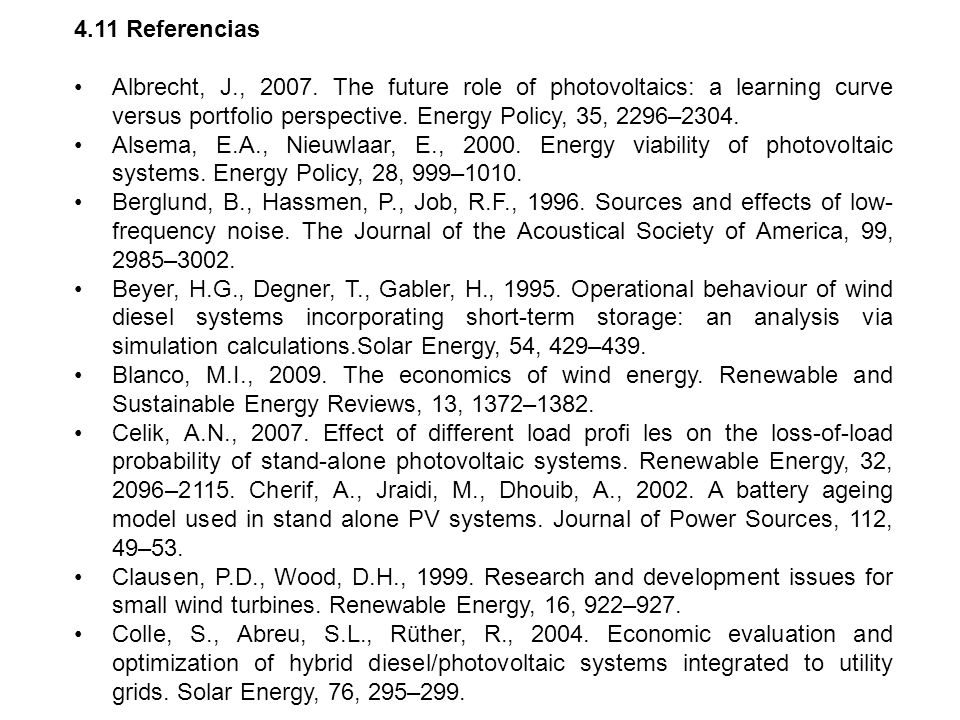 4.11 Referencias• Albrecht, J., 2007. The future role of photovoltaics: a learning curve versus portfolio perspective. Energy Policy, 35, 2296–2304.