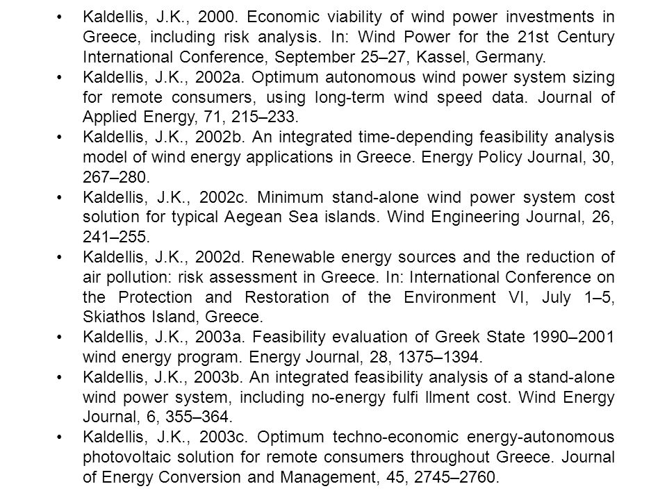 • Kaldellis, J.K., 2000. Economic viability of wind power investments in Greece, including risk analysis. In: Wind Power for the 21st Century International Conference, September 25–27, Kassel, Germany.