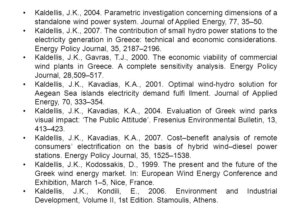 • Kaldellis, J.K., 2004. Parametric investigation concerning dimensions of a standalone wind power system. Journal of Applied Energy, 77, 35–50.