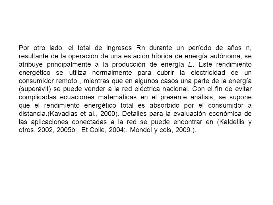 Por otro lado, el total de ingresos Rn durante un período de años n, resultante de la operación de una estación híbrida de energía autónoma, se atribuye principalmente a la producción de energía E.