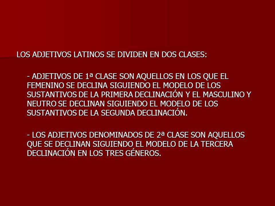 LOS ADJETIVOS LATINOS SE DIVIDEN EN DOS CLASES: