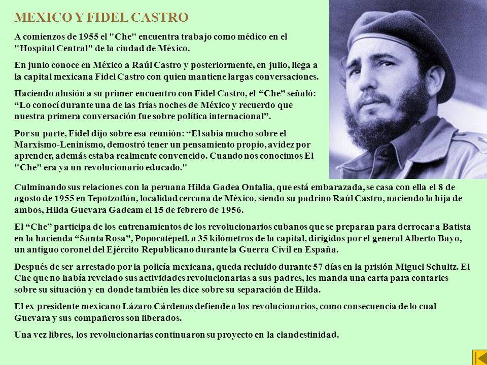 MEXICO Y FIDEL CASTRO A comienzos de 1955 el Che encuentra trabajo como médico en el Hospital Central de la ciudad de México.