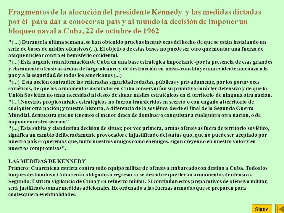 Fragmentos de la alocución del presidente Kennedy y las medidas dictadas por él para dar a conocer su país y al mundo la decisión de imponer un bloqueo naval a Cuba, 22 de octubre de 1962