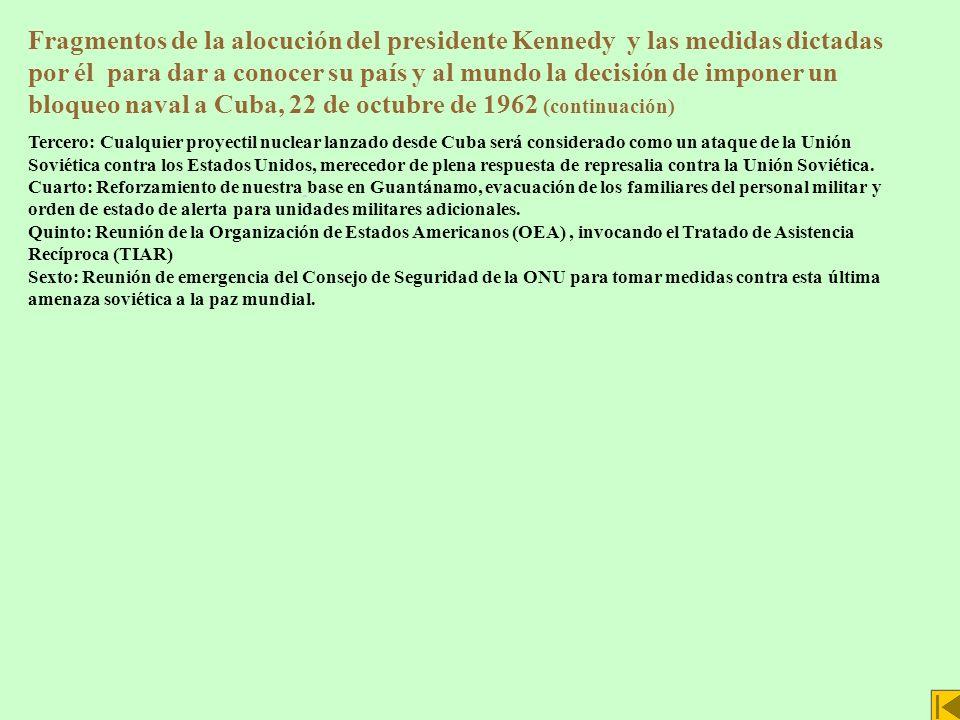 Fragmentos de la alocución del presidente Kennedy y las medidas dictadas por él para dar a conocer su país y al mundo la decisión de imponer un bloqueo naval a Cuba, 22 de octubre de 1962 (continuación)