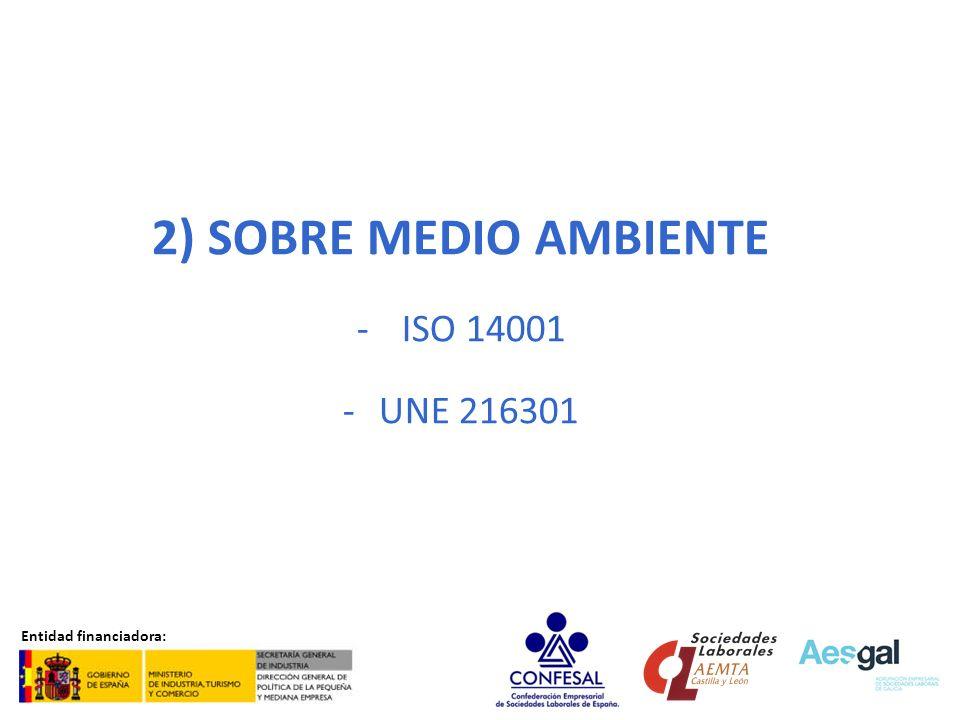 SOBRE MEDIO AMBIENTE ISO 14001 UNE 216301 Entidad financiadora: