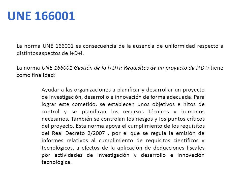 UNE 166001 La norma UNE 166001 es consecuencia de la ausencia de uniformidad respecto a distintos aspectos de I+D+i.