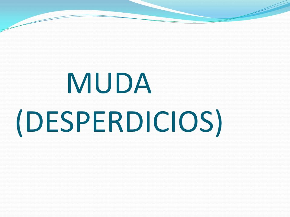 MUDA (DESPERDICIOS)