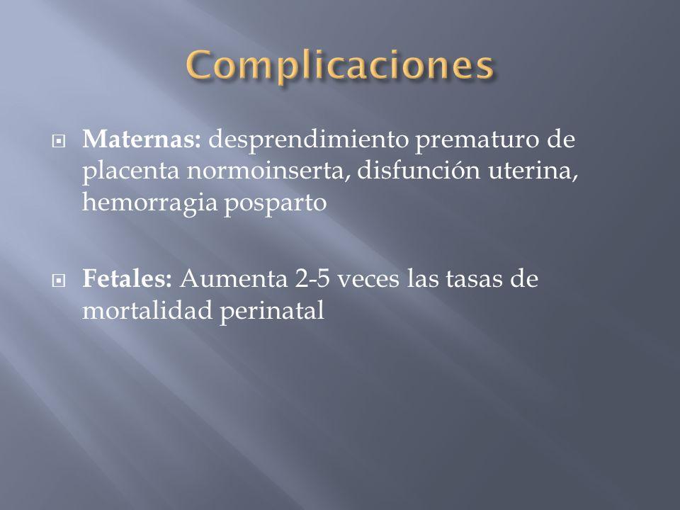 Complicaciones Maternas: desprendimiento prematuro de placenta normoinserta, disfunción uterina, hemorragia posparto.