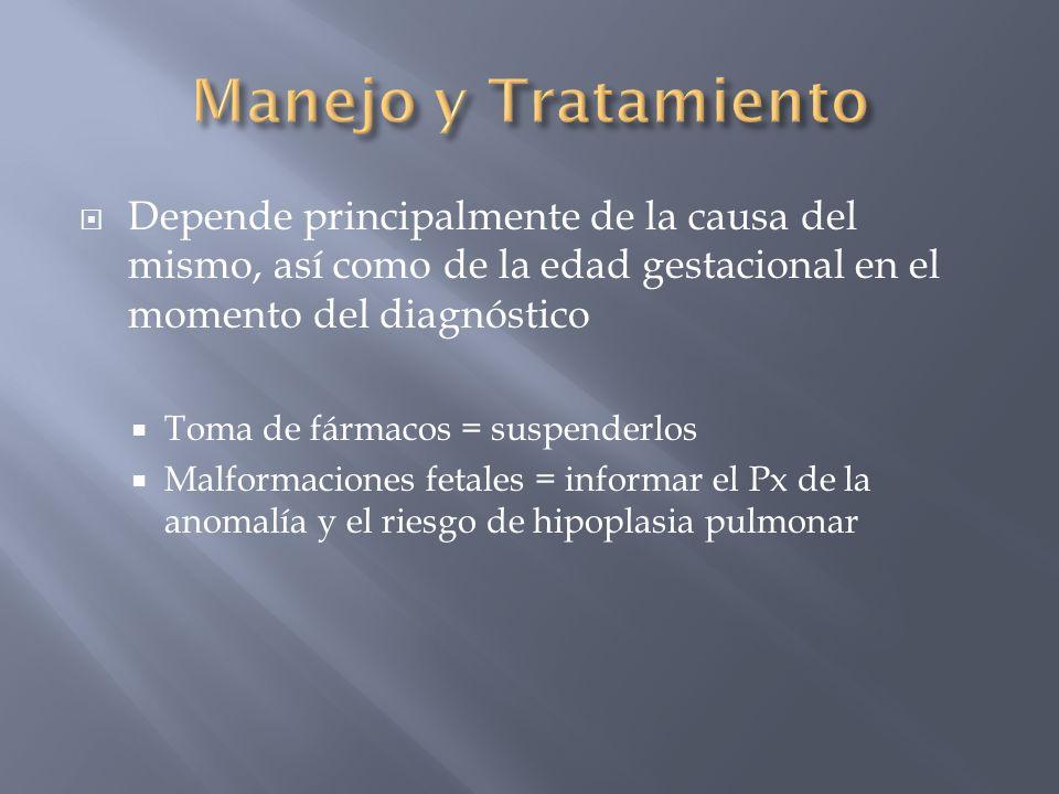 Manejo y Tratamiento Depende principalmente de la causa del mismo, así como de la edad gestacional en el momento del diagnóstico.