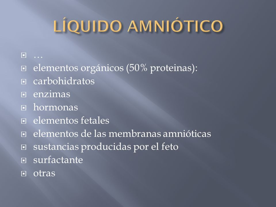 LÍQUIDO AMNIÓTICO … elementos orgánicos (50% proteinas): carbohidratos