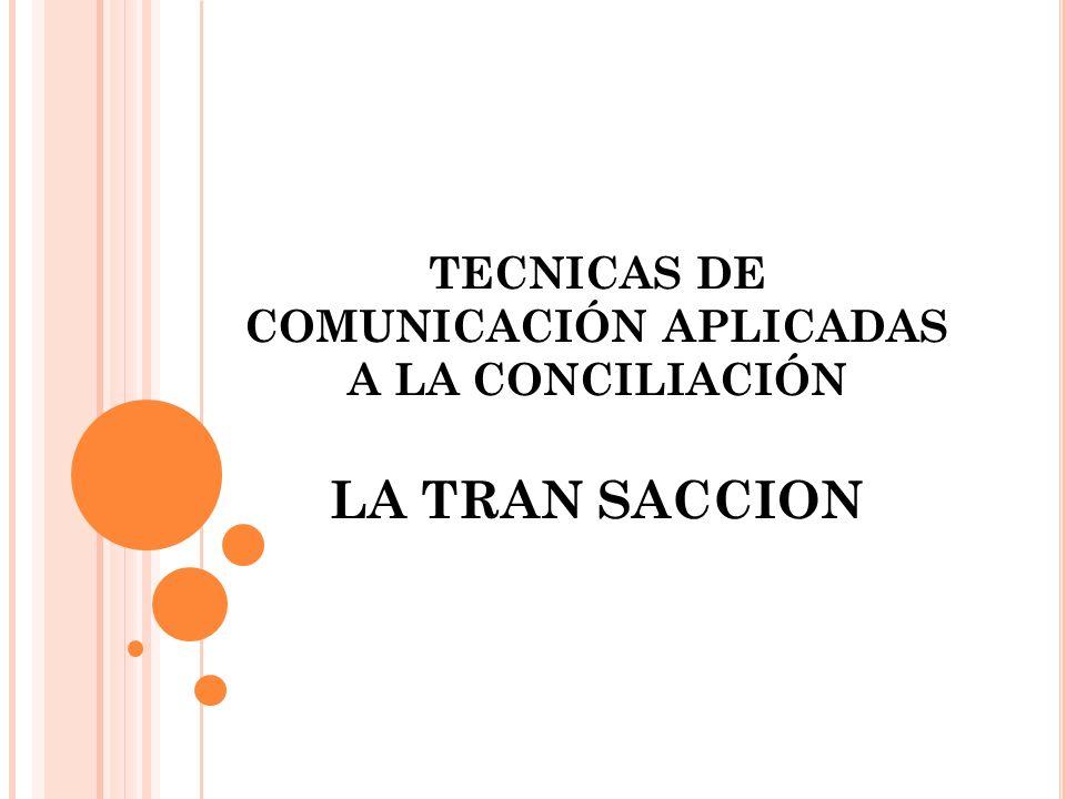 TECNICAS DE COMUNICACIÓN APLICADAS A LA CONCILIACIÓN LA TRAN SACCION