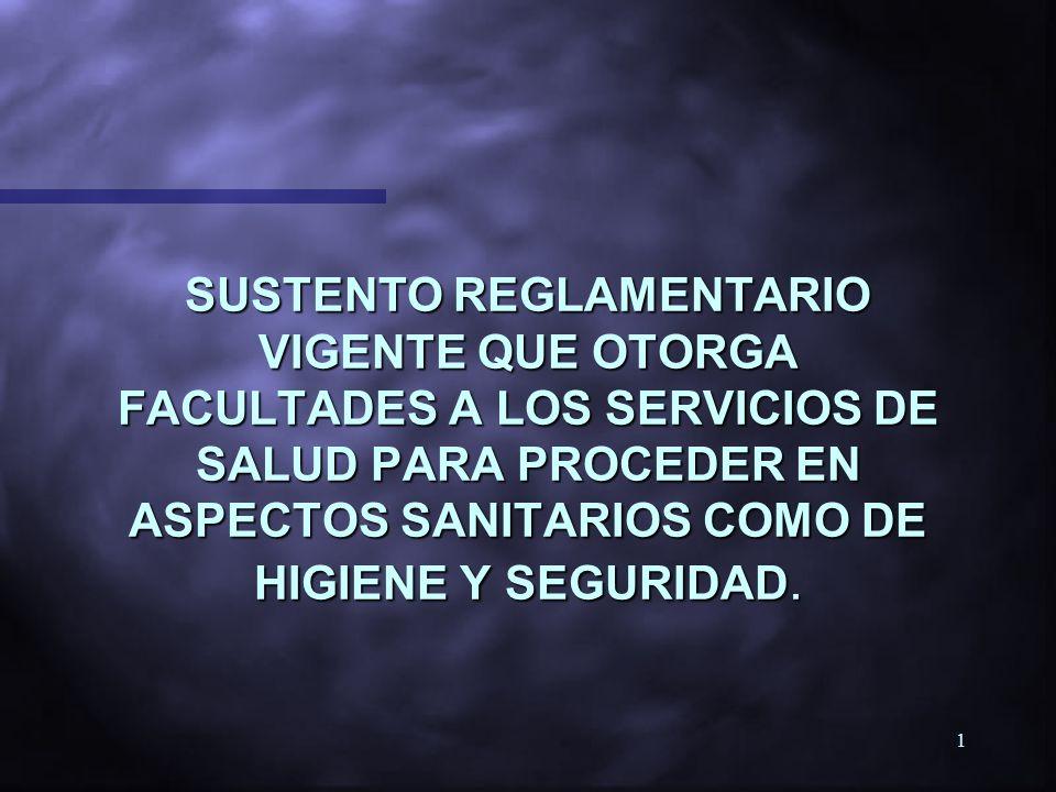 SUSTENTO REGLAMENTARIO VIGENTE QUE OTORGA FACULTADES A LOS SERVICIOS DE SALUD PARA PROCEDER EN ASPECTOS SANITARIOS COMO DE HIGIENE Y SEGURIDAD.