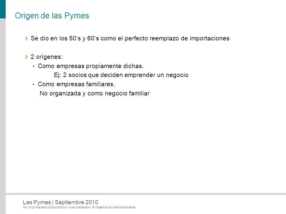 Origen de las Pymes Se dio en los 50's y 60's como el perfecto reemplazo de importaciones. 2 orígenes: