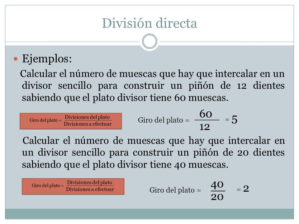 División directa Ejemplos: 60 12 40 __ 20