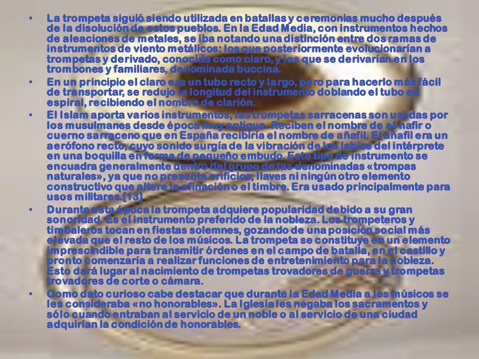 La trompeta siguió siendo utilizada en batallas y ceremonias mucho después de la disolución de estos pueblos. En la Edad Media, con instrumentos hechos de aleaciones de metales, se iba notando una distinción entre dos ramas de instrumentos de viento metálicos: los que posteriormente evolucionarían a trompetas y derivado, conocida como claro, y los que se derivarían en los trombones y familiares, denominada buccina.