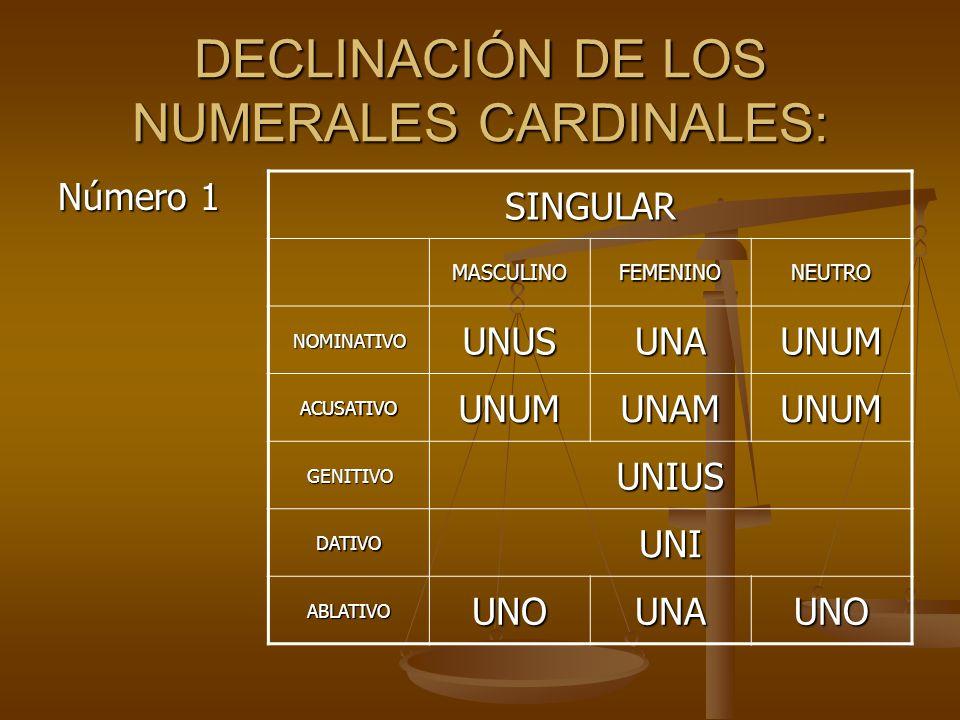DECLINACIÓN DE LOS NUMERALES CARDINALES: