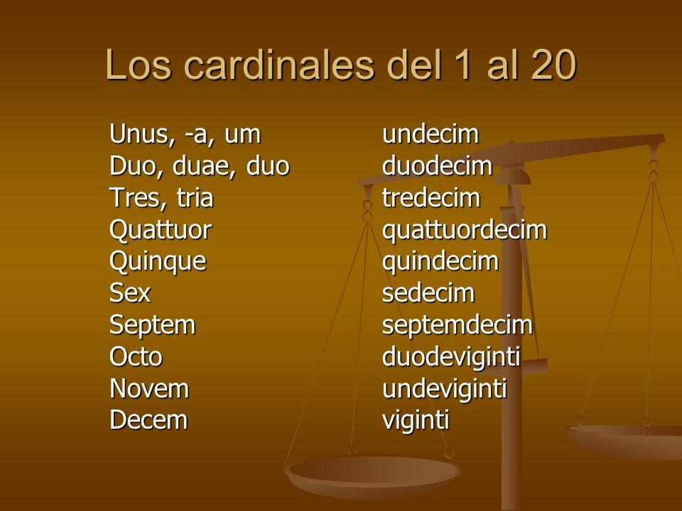 Los cardinales del 1 al 20 Unus, -a, um undecim