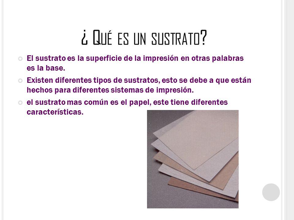 ¿ Qué es un sustrato El sustrato es la superficie de la impresión en otras palabras es la base.