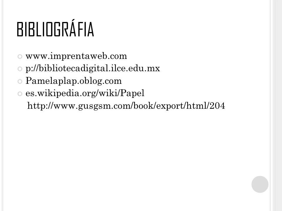 BIBLIOGRÁFIA www.imprentaweb.com p://bibliotecadigital.ilce.edu.mx