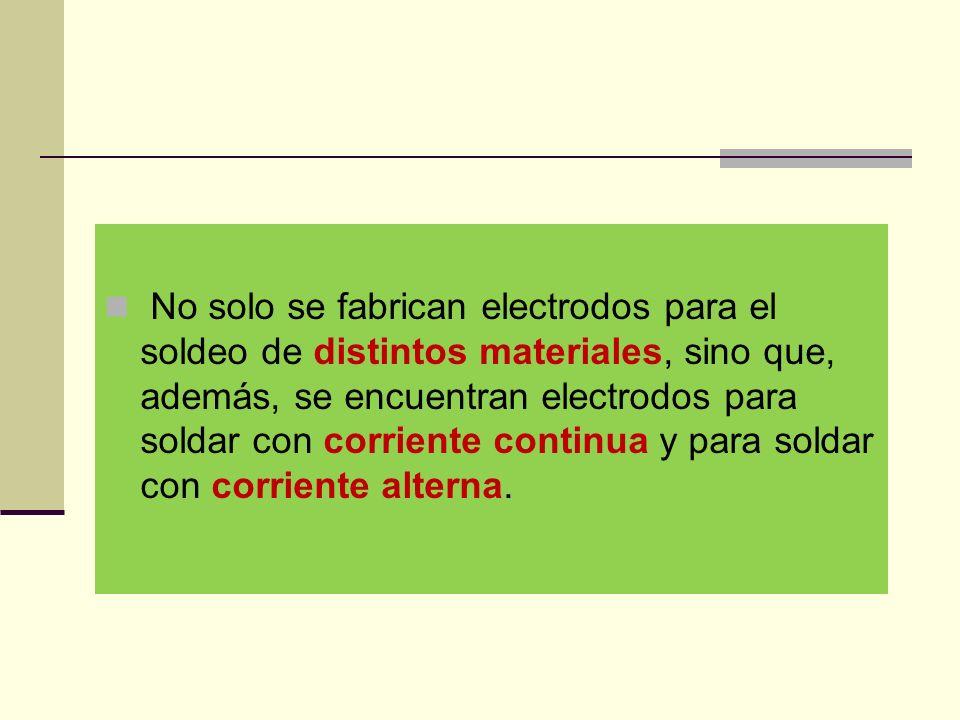 No solo se fabrican electrodos para el soldeo de distintos materiales, sino que, además, se encuentran electrodos para soldar con corriente continua y para soldar con corriente alterna.