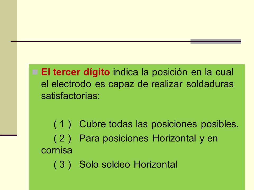 El tercer dígito indica la posición en la cual el electrodo es capaz de realizar soldaduras satisfactorias: