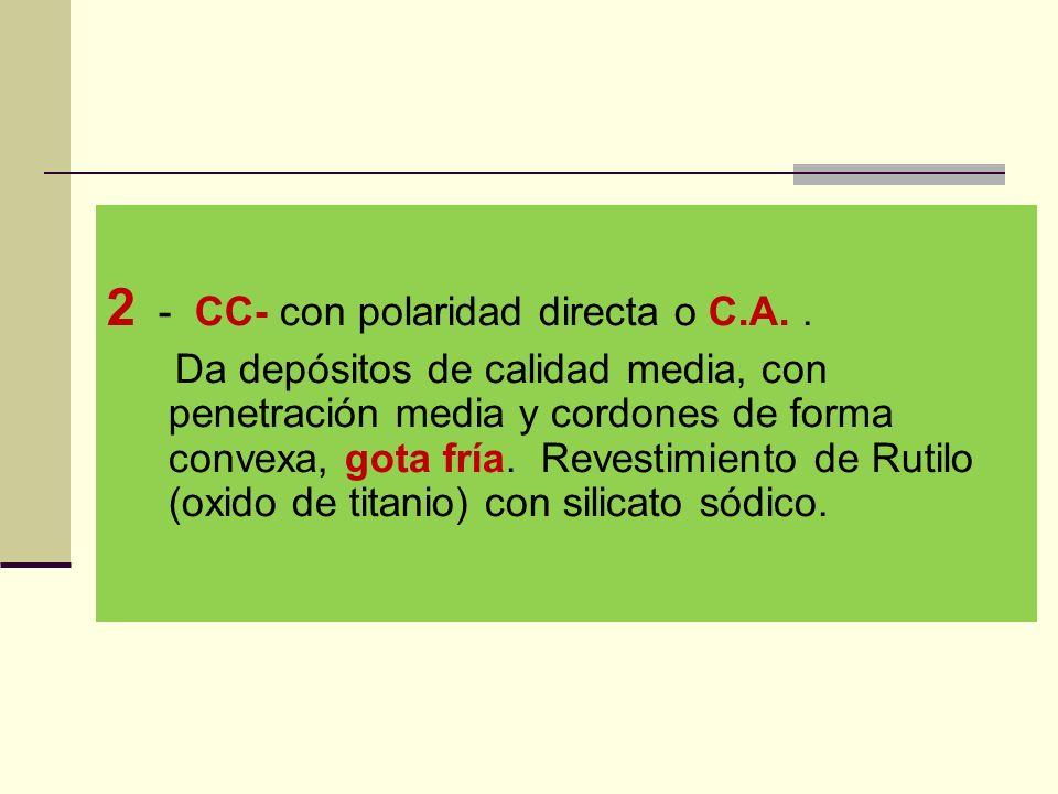 2 - CC- con polaridad directa o C.A. .