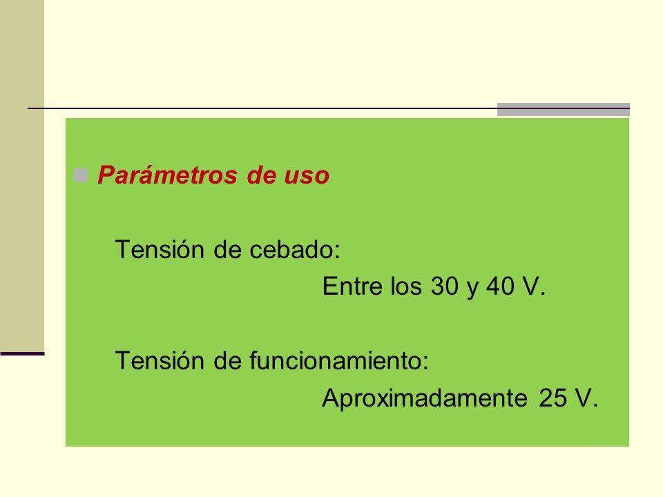 Parámetros de uso Tensión de cebado: Entre los 30 y 40 V.