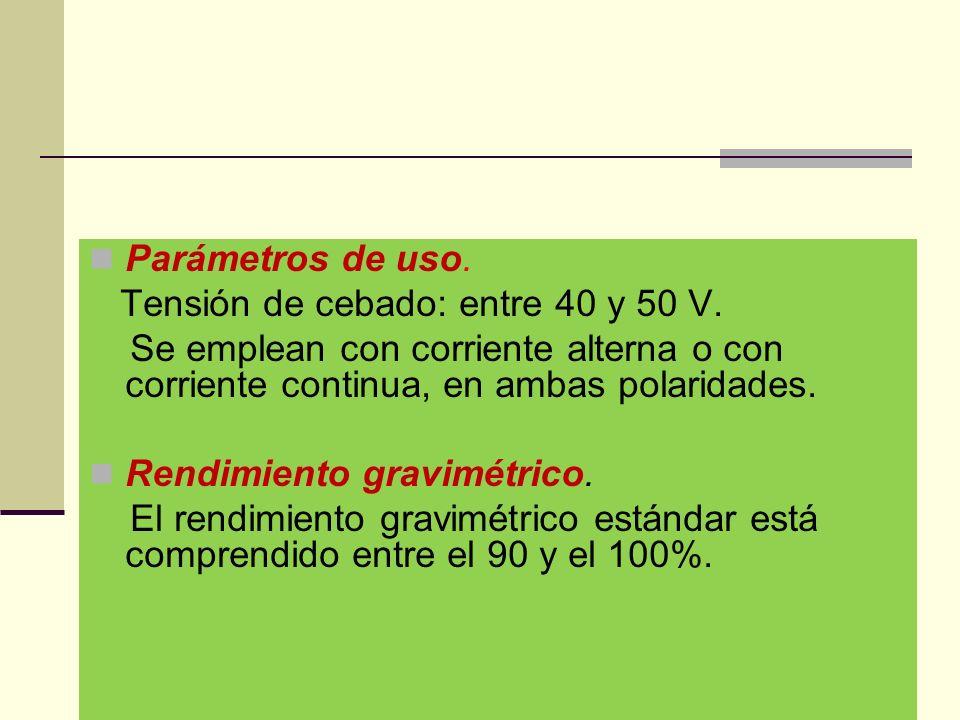 Parámetros de uso. Tensión de cebado: entre 40 y 50 V. Se emplean con corriente alterna o con corriente continua, en ambas polaridades.