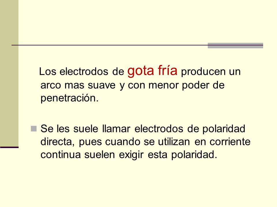 Los electrodos de gota fría producen un arco mas suave y con menor poder de penetración.
