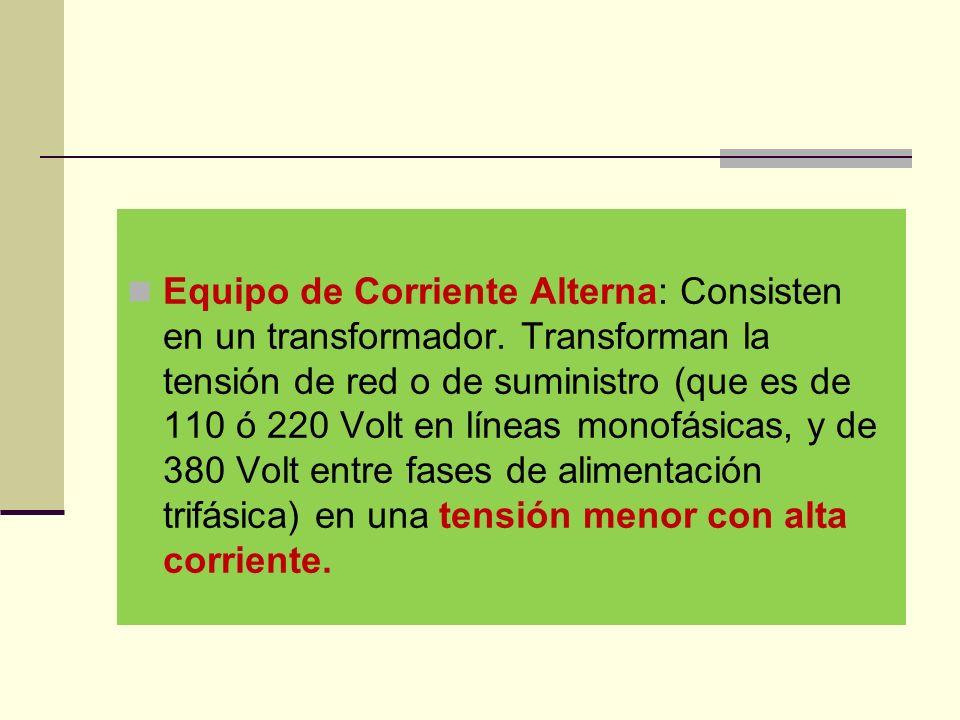 Equipo de Corriente Alterna: Consisten en un transformador