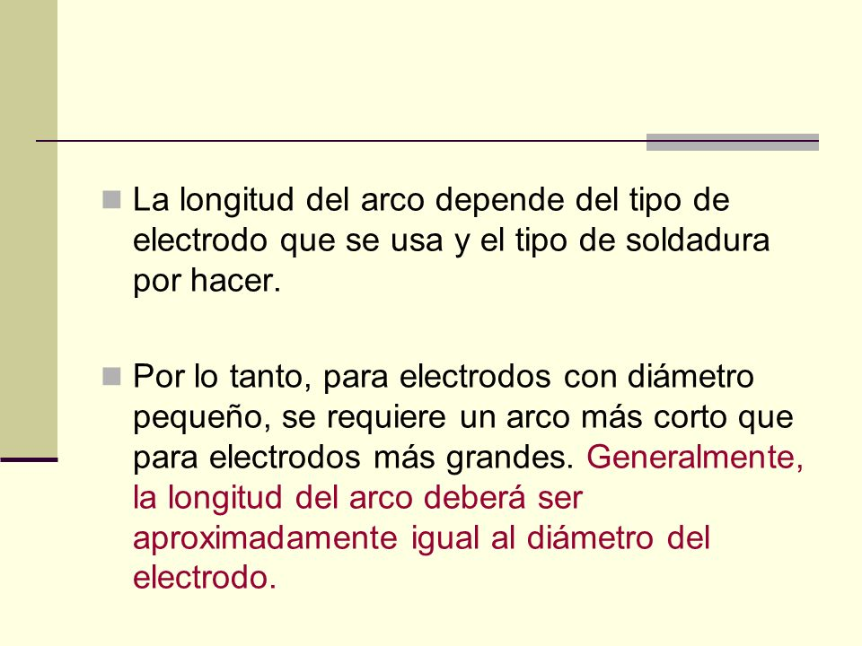 La longitud del arco depende del tipo de electrodo que se usa y el tipo de soldadura por hacer.
