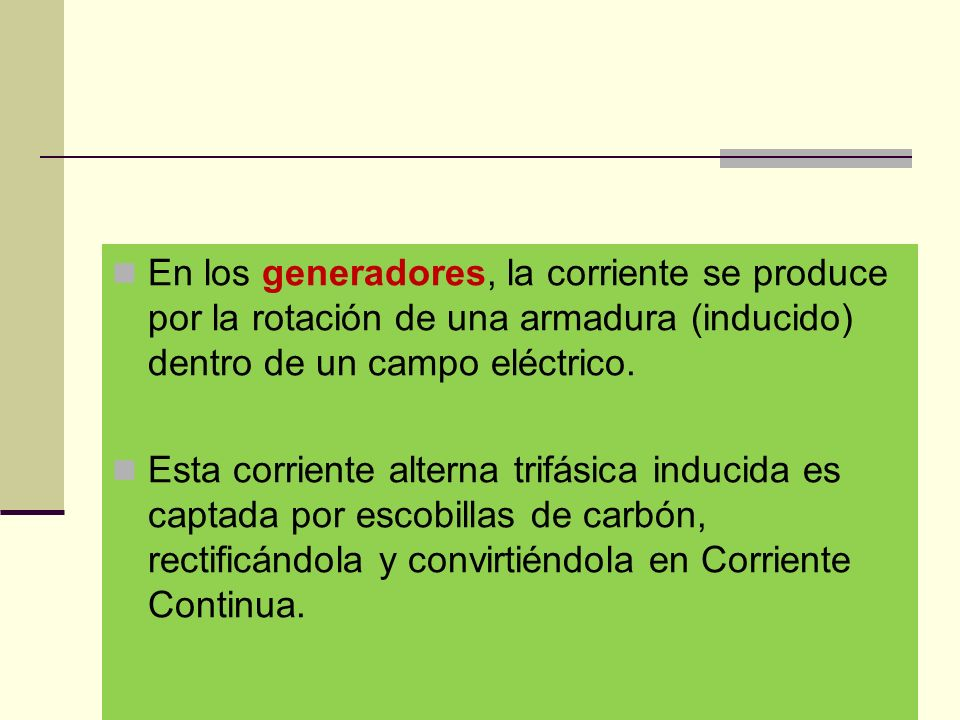 En los generadores, la corriente se produce por la rotación de una armadura (inducido) dentro de un campo eléctrico.