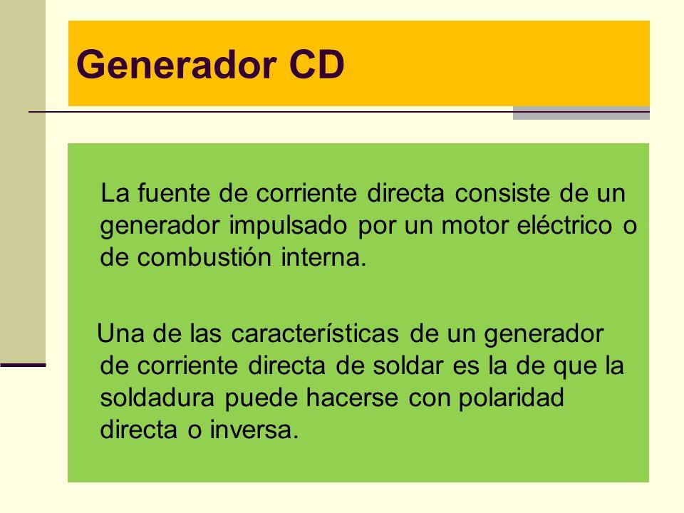 Generador CD La fuente de corriente directa consiste de un generador impulsado por un motor eléctrico o de combustión interna.