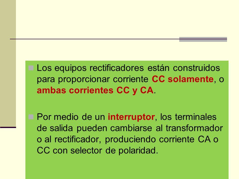Los equipos rectificadores están construidos para proporcionar corriente CC solamente, o ambas corrientes CC y CA.
