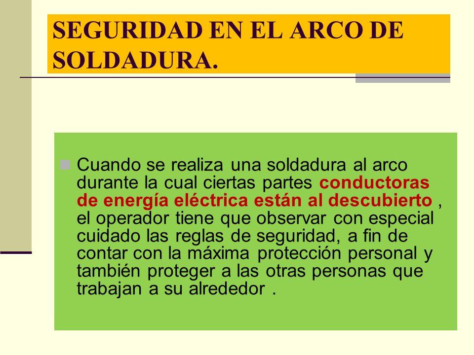 SEGURIDAD EN EL ARCO DE SOLDADURA.