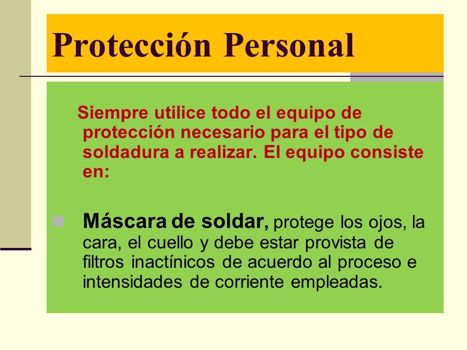 Protección Personal Siempre utilice todo el equipo de protección necesario para el tipo de soldadura a realizar. El equipo consiste en: