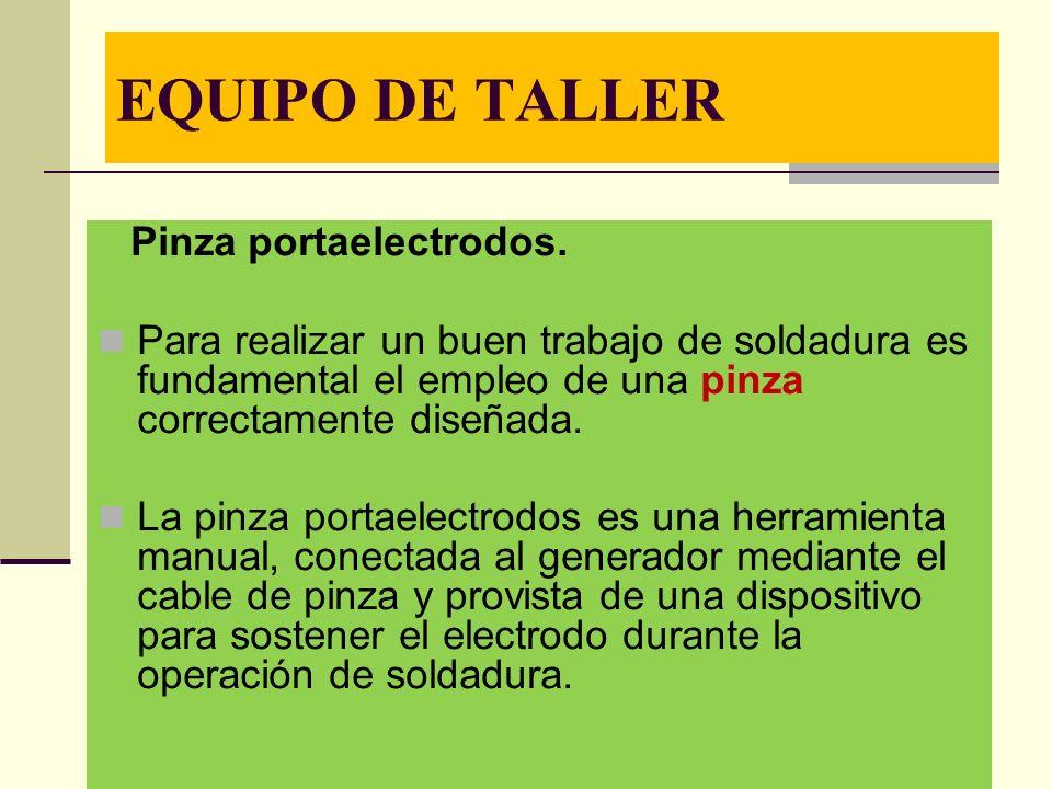 EQUIPO DE TALLER Pinza portaelectrodos. Para realizar un buen trabajo de soldadura es fundamental el empleo de una pinza correctamente diseñada.