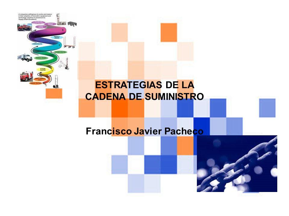 ESTRATEGIAS DE LA CADENA DE SUMINISTRO Francisco Javier Pacheco